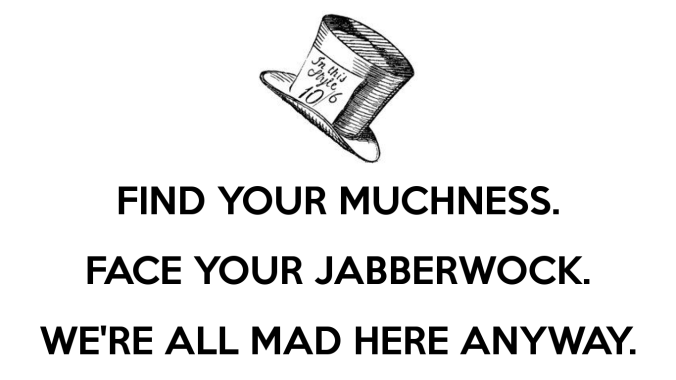 find-your-muchness-face-your-jabberwock-we-re-all-mad-here-anyway